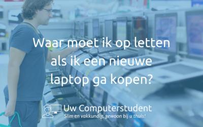 Waar moet ik op letten als ik een nieuwe laptop ga kopen?